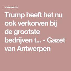Trump heeft het nu ook verkorven bij de grootste bedrijven t... - Gazet van Antwerpen