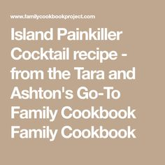 Island Painkiller Cocktail recipe - from the Tara and Ashton's Go-To Family Cookbook Family Cookbook