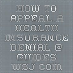 How to Appeal a Health Insurance Denial  @ guides.wsj.com