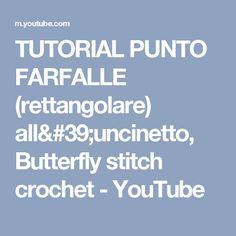 TUTORIAL PUNTO FARFALLE (rettangolare) all'uncinetto, Butterfly stitch crochet - YouTube