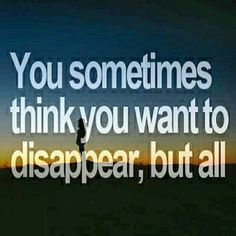 """""""You sometimes think you want to disappear, but all you really want is to be found."""""""