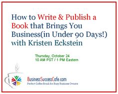 [FREE EVENT] October 24 - How to Write & Publish a Book that Brings You Business (in Under 90 Days!) http://www.business-success-cafe.com/