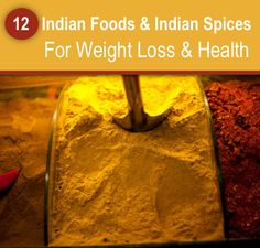 12 Indian Foods And Indian Spices For Weight Loss & Health...http://improvedaging.com/12-indian-foods-and-indian-spices-for-weight-loss-health/