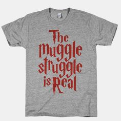 The Muggle Struggle Is Real | T-Shirts, Tank Tops, Sweatshirts and Hoodies | HUMAN