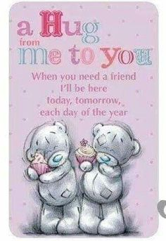 A hug from me to you♡♡ From my Dear Friend ~ Sharee Hugs And Kisses Quotes, Hug Quotes, Hugs And Cuddles, Friend Quotes, Hug Pictures, Teddy Pictures, Good Night Greetings, Good Night Messages, Art And Illustration
