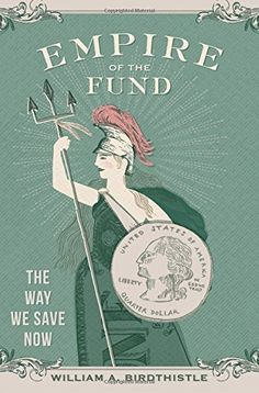 Empire of the Fund: The Way We Save Now by William A. Bir... https://www.amazon.com/dp/0199398569/ref=cm_sw_r_pi_dp_x_rTBpyb1XQPAQM