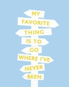 My favorite thing is to go where I've never been.