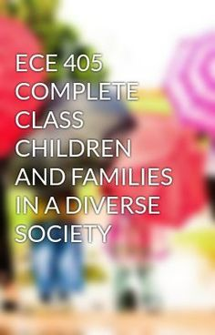 #wattpad #short-story ECE 405 COMPLETE CLASS CHILDREN AND FAMILIES IN A DIVERSE SOCIETY  TO purchase this tutorial visit following link: http://wiseamerican.us/product/ece-405-complete-class-children-families-diverse-society/ Contact us at: SUPPORT@WISEAMERICAN.US Children and Families in a Diverse Society ECE 405 Compl...