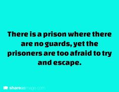 There is a prison where there are no guards, yet the prisoners are too afraid to try and escape.