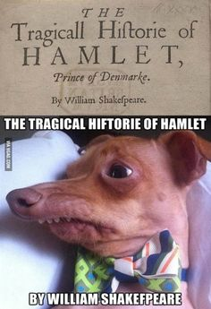 """Shakespeare according to Tuna the """"Phteven"""" dog. Ah, the internet does not disappoint."""