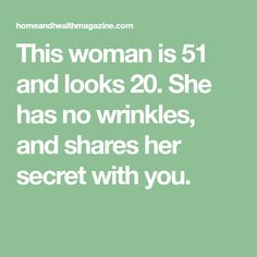This woman is 51 and looks 20. She has no wrinkles, and shares her secret with you.