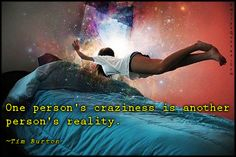 One person's craziness is another person's reality