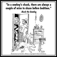 """""""In a cowboy's shack, there are always a couple of mice to chase before bedtime."""" - Hank the Cowdog"""