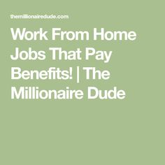 Work From Home Jobs That Pay Benefits! | The Millionaire Dude
