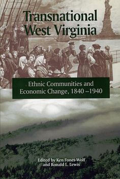 """Transnational West Virginia,""  edited by Ken Fones-Wolf and Ronald L. Lewis --   West Virginia is one of the most homogeneous states in the nation, with among the lowest ratios of foreign-born and minority populations among the states. But as this collection of historical studies demonstrates, this state was built by successive waves of immigrant labors, from the antebellum railroad builders to the twentieth-century coal miners."