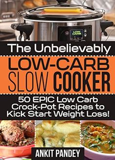 The Unbelievably Low-Carb Slow Cooker: 50 EPIC Low-Carb Crock-Pot Recipes To Kick Start Weight Loss! by Ankit Pandey, http://www.amazon.com/dp/B00TXXJF7Y/ref=cm_sw_r_pi_dp_ozl8ub1HB33DX