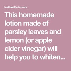 This homemade lotion made of parsley leaves and lemon (or apple cider vinegar) will help you to whiten your skin and clean your face from dark spots and freckles and your skin will receive a healthy shine! Skincare | Clean face | Face Care | #homemadelotion #cleanface #skincare #facecare
