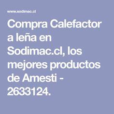 Compra Calefactor a leña en Sodimac.cl, los mejores productos de Amesti - 2633124. Shopping, Wood Burning Stoves, Gadgets, Products
