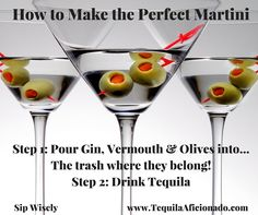 How to make the perfect martini. Long story short: Tequila