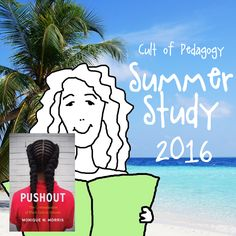 Join the Cult of Pedagogy Summer 2016 Study! - My book pick for this summer is Pushout: The Criminalization of Black Girls in Schools. I'm so excited about the possible long-term effects of having lots of teachers read this book–it could change the lives of so many girls. For anyone interested in culturally responsive teaching, this book is a must-read.