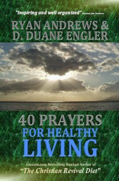 40 Prayers for Healthy Living (40 Prayers Series) by D. Duane Engler, http://www.amazon.com/dp/B00IC8X0SQ/ref=cm_sw_r_pi_dp_.WFqtb17EBCKF