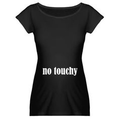 No Touchy Maternity Dark T-Shirt - this is funny, and some people need a reminder that you don't just walk up to someone and touch their pregnant belly ;)