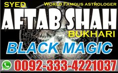 Syed Aftab Shah Bukhari Specialist For, Manpasand Shadi, Pasand ki shadi, Istikhara, Ishq Main Nakami, Muhabbat Main Kamiyabi,Kala Jadu, Rohani Ilaj, If You cannot find the solutions of, your problems contact now and find your problem  Call Us: +923334421037 Website: http://www.syedaftabshahbukhari.com/