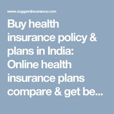 Buy health insurance policy & plans in India: Online health insurance plans compare & get best policy. Free comparison medical insurance & mediclaim policy.