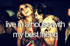 My best friends would be AWESOME to live with!