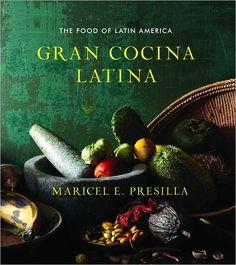 Gran Cocina Latina: The Food of Latin America - Maricel Presilla (Culinary history of Latin America with recipes)
