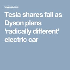 Tesla shares fall as Dyson plans 'radically different' electric car