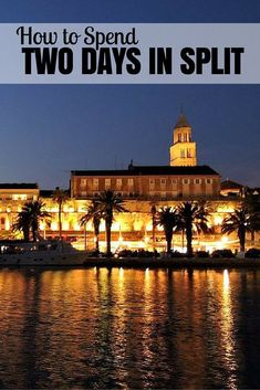 Things to do in Croatia: How to Spend Two Days in Split