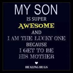 My Son Is Super Awesome And I Am The Lucky One Because Get To Be His Mother Quotes Quote Mom Facebook