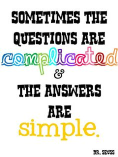 """""""Sometimes the questions are complicated & the answers are simple.""""  - Dr. Seuss   (FREE Printable)"""