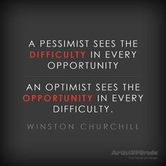 """A pessimist sees the difficulty in every opportunity; an optimist sees the opportunity in every difficulty."" —Winston Churchill #opportunity #quote"