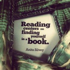 """""""Reading centers on finding yourself in a book."""" Anita Silvey"""