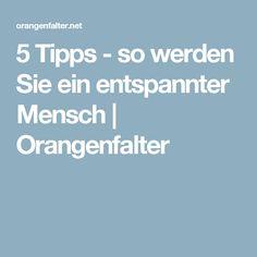 5 Tipps - so werden Sie ein entspannter Mensch | Orangenfalter