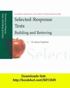 Selected-Response Tests Building and Bettering, Mastering Assessment A Self-Service System for Educators, Pamphlet 12 (Mastering Assessment Series) (9780132734950) W. James Popham , ISBN-10: 0132734958  , ISBN-13: 978-0132734950 ,  , tutorials , pdf , ebook , torrent , downloads , rapidshare , filesonic , hotfile , megaupload , fileserve