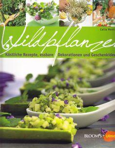 Wildpflanzen: Köstliche Rezepte, essbare Dekorationen und Geschenkideen Celia Nentwig, Booms by Eugen Ulmer 2012, ISBN-13: 978-3800177172