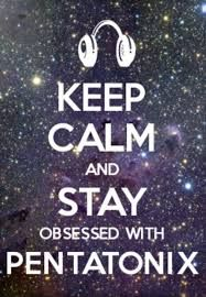 Keep calm and Stay obsessed with Pentatonix