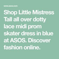 Shop Little Mistress Tall all over dotty lace midi prom skater dress in blue at ASOS. Skater Dress, Fashion Online, Asos, Wedding Outfits, Mistress, Lace, Shopping, Dresses, Wedding Undergarments