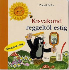 Boldogbaba: Mesekönyv - Kisvakond (több), Kisvakond reggeltől esti c. könyv lapjai Future Baby, Fairy Tales, Education, Books, School, Kids Room, Games, Livros, Plays