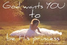 God wants YOU to be His princess <3