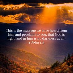 1 John This is the message we have heard from him and proclaim to you, that God is light, and in him is no darkness at all. Prayer Scriptures, Faith Prayer, Prayer Quotes, Faith In God, Biblical Quotes, Bible Verses Quotes, Spiritual Quotes, Jesus Quotes, Faith Quotes