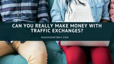 Can You Really Make Money With Traffic Exchanges