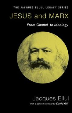 Jesus and Marx: From Gospel  to Ideology by Jacques Ellul