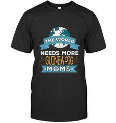 The World Needs More Guinea Pig Lover Moms TShirt Gift For Men Women