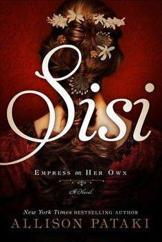 Historical Fiction 2016. Perhaps a sequel to The Accidental Empress? Sisi: Empress on Her Own by Allison Pataki.