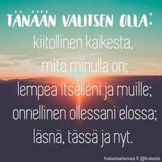 Tänään valitsen olla: kiitollinen kaikesta, mitä minulla on; lempeä itselleni ja muile; onnellinen ollessani elossa; läsnä, tässä ja nyt. Real Life Quotes, Work Quotes, Insightful Quotes, Inspirational Quotes, Cool Words, Wise Words, Enjoy Your Life, Motto, Positive Vibes