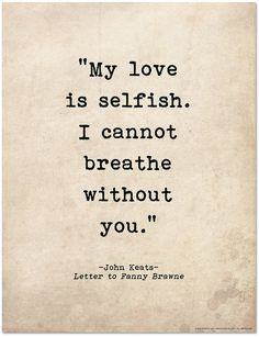 Romantic Quote Poster. My Love Is Selfish John Keats Literary Print For School, Library, Office or Home